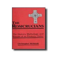 Rosicrucians The History, Mythology & Rituals Of An Esoteric Order